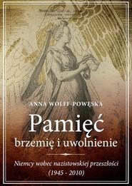 okładka Pamięć Brzemię i uwolnienie Niemcy wobec nazistowskiej przeszłości (1945-2010), Książka | Anna Wolff-Powęska