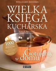 okładka Wielka księga kucharska Gotujemy w domu, Książka   Williams Chuck, Kristine Kidd