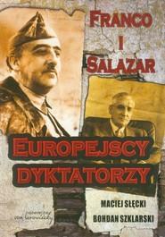 okładka Franco i Salazar Europejscy dyktatorzy, Książka | Maciej Słęcki, Bohdan Szklarski