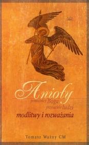 okładka Anioły pomocnicy Boga przyjaciele ludzi modlitwy i rozważania, Książka | Ważny Tomasz