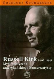 okładka Russell Kirk 1918-1994 Myśl polityczna amerykańskiego konserwatysty, Książka | Grzegorz  Kucharczyk