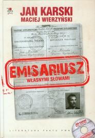 okładka Emisariusz Własnymi słowami Książka z płytą CD, Książka   Jan Karski, Maciej Wierzyński