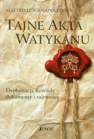 okładka Tajne akta Watykanu Dyplomacja Kościoła - dokumenty i tajemnice, Książka | Matteo Luigi Napolitano