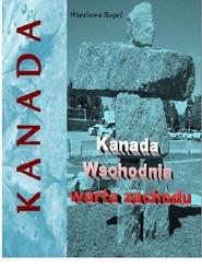 okładka Kanada Wschodnia warta zachodu, Książka | Regel Wiesława