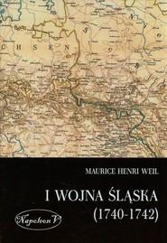 okładka I wojna śląska 1740-1742, Książka | Maurice Henri Weil