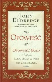 okładka Opowieść Opowieść Boga i rola, jaką masz w niej do odegrania, Książka | John Eldredge