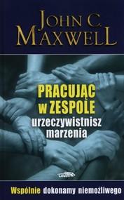 okładka Pracując w zespole urzeczywistnisz marzenia, Książka   John C. Maxwell