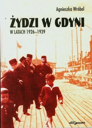 okładka Żydzi w Gdyni w latach 1926-1939, Książka | Agnieszka  Wróbel