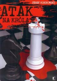 okładka Atak na króla, Książka | Jerzy Konikowski