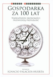 okładka Gospodarka za 100 lat Najważniejsi ekonomiści przewidują przyszłość, Książka   Daron Acemoglu, Angus  Deaton, Avinash Dixit, Edward Glaeser, Andreu Mas-Colell, Alvin Roth, Shiller