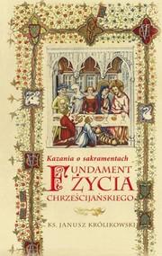 okładka Fundament życia chrześcijańskiego Kazania o sakramentach, Książka | Królikowski Janusz