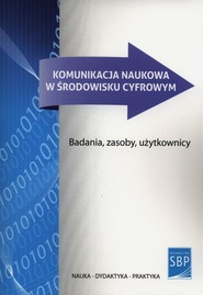 okładka Komunikacja naukowa w środowisku cyfrowym Badania, zasoby, użytkownicy, Książka |