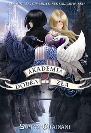 okładka Akademia Dobra i Zła, Książka   Soman Chainani