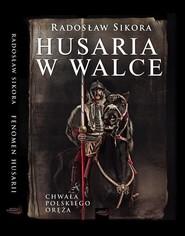 okładka Husaria w walce, Książka   Radosław Sikora