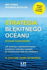 okładka Strategia błękitnego oceanu Jak stworzyć niekwestionowaną przestrzeń rynkową i sprawić, by konkurencja stała się nieistotna, Książka | W. Chan Kim, Renée Mauborgne