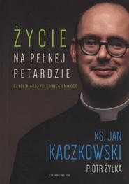 okładka Życie na pełnej petardzie czyli wiara, polędwica, miłość, Książka | Ks. Jan Kaczkowski, Piot Żyłka