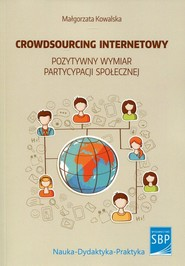 okładka Crowdsourcing internetowy Pozytywny wymiar partycypacji społecznej, Książka | Małgorzata  Kowalska