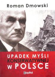 okładka Upadek myśli konserwatywnej w Polsce, Książka | Roman Dmowski