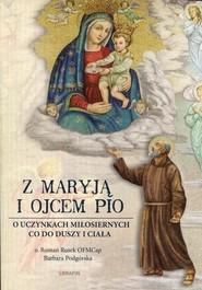 okładka Z Maryją i Ojcem Pio O uczynkach miłosiernych co do duszy i ciała, Książka   Roman Rusek, Barbara Podgórska