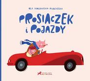 okładka Prosiaczek i pojazdy, Książka | Woldańska-Płocińska Ola