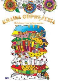 okładka Kraina odprężenia relaksacyjna kolorowanka, Książka | Opracowanie zbiorowe