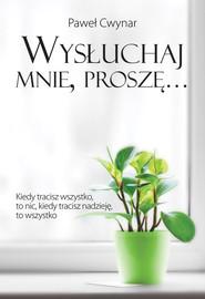 okładka Wysłuchaj mnie, proszę…, Książka | Paweł Cwynar