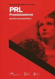 okładka PRL Przedstawienia Teatr Publiczny 1765-2015, Książka   Krakowska Joanna