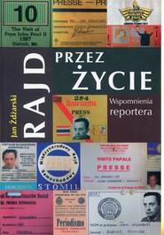 okładka Rajd przez życie Wspomnienia reportera, Książka   Jan Żdżarski