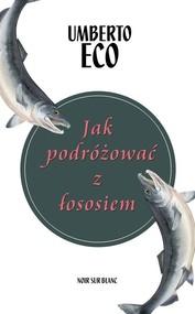 okładka Jak podróżować z łososiem, Książka | Umberto Eco
