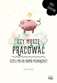 okładka Czy muszę pracować czyli po co komu pieniądze?, Książka   Romek Pawlak