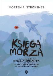 okładka Księga morza czyli jak złowić rekina giganta z małego pontonu na wielkim oceanie o każdej porze roku, Książka   Stroksnes Morten A.