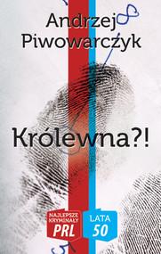 okładka Królewna?! Najlepsze kryminały PRL, Książka   Piwowarczyk Andrzej