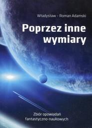 okładka Poprzez inne wymiary Zbiór opowiadań fantastyczno-naukowych, Książka   Władysław Roman Adamski