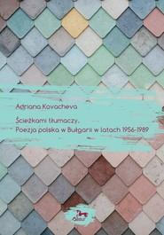 okładka Ścieżkami tłumaczy Poezja polska w Bułgarii w latach 1956-1989, Książka   Kovacheva Adriana