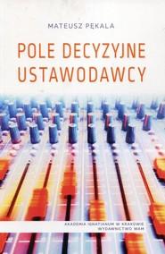 okładka Pole decyzyjne ustawodawcy, Książka | Pękala Mateusz