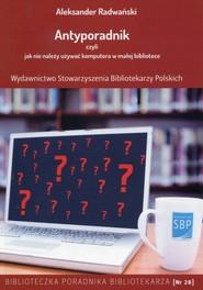 okładka Antyporadnik czyli jak nie należy używać komputera w małej bibliotece, Książka | Radwański Aleksander