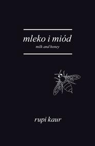 okładka Mleko i miód. Milk and Honey, Książka | Rupi Kaur