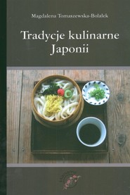 okładka Tradycje kulinarne Japonii, Książka   Tomaszewska-Bolałek Magdalena