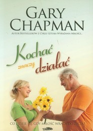 okładka Kochać znaczy działać Co dzieje się, gdy miłość wraca do życia?, Książka   Gary Chapman