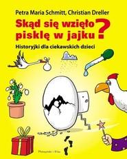 okładka Skąd się wzięło pisklę w jajku? Historyjki dla ciekawskich dzieci, Książka | Petra Maria Schmitt, Christian Dreller