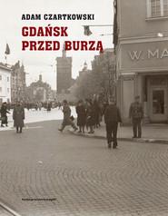 okładka Gdańsk przed burzą Tom 1: Korespondencja 1931-1934, Książka | Adam Czartkowski