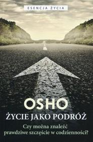 okładka Życie jako podróż Czy można znaleźć prawdziwe szczęście w codzienności?, Książka | OSHO