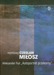 okładka Rozmowy Autoportret przekorny, Książka | Miłosz Czesław, Aleksander Fiut