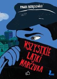 okładka Wszystkie lajki Marczuka, Książka | Paweł Beręsewicz