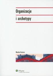 okładka Organizacje i archetypy, Książka | Monika Kostera