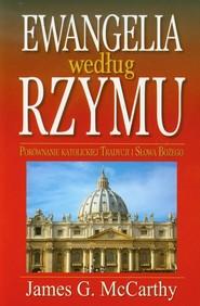 okładka Ewangelia według Rzymu Porównanie katolickiej tradycji i Słowa Bożego, Książka | James G. McCarthy