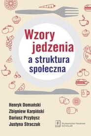 okładka Wzory jedzenia a struktura społeczna, Książka   Henryk Domański, Zbigniew Karpiński, Dariusz Przybysz, Justyna Straczuk
