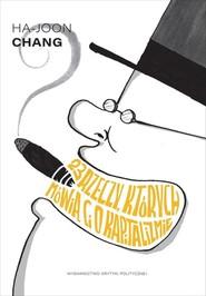 okładka 23 rzeczy, których nie mówią Ci o kapitalizmie, Książka | Ha-Joon  Chang