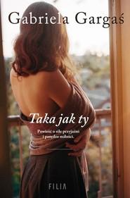okładka Taka jak ty, Książka | Gabriela Gargaś