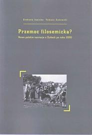 okładka Przemoc filosemicka? Nowe polskie narracje o Żydach po roku 2000, Książka | Elżbieta  Janicka, Tomasz Żukowski